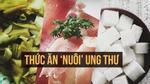 Cách ăn phổ biến giúp 3 mầm bệnh ung thư phát triển thần tốc