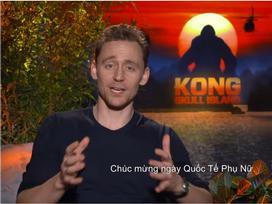 Dàn diễn viên 'Kong: Skull Island' gửi lời chúc 8/3 tới khán giả Việt Nam