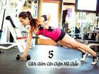 Top 5 cách giảm cân chậm mà chắc, đảm bảo không tăng cân trở lại