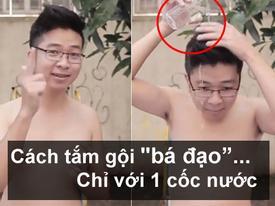 Dân mạng 'bái phục' với cách tắm gội với một cốc nước của chàng trai Việt