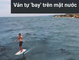Ván lướt sóng cho bạn 'bay' trên mặt nước
