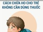 Mách bạn mẹo trị ho cho trẻ không cần dùng thuốc