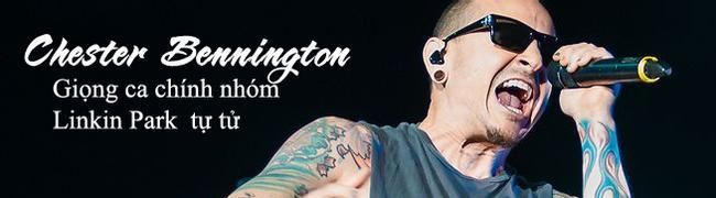 Chester Bennington - Giọng ca chính nhóm Linkin Park tự tử