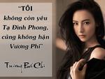 Trương Bá Chi: Tôi không còn yêu Tạ Đình Phong, cũng không hận Vương Phi