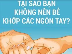 Tại sao bạn không nên bẻ khớp ngón tay?