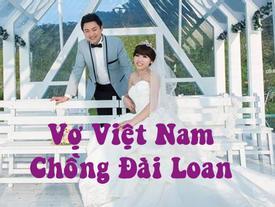 Hành trình trở thành 'con dâu Đài Loan' của cô gái Việt từng bị mẹ chồng 'cấm lên cấm xuống'
