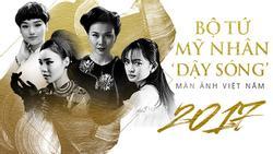 Điểm mặt bộ tứ mỹ nhân khiến màn ảnh Việt 'dậy sóng' năm 2017