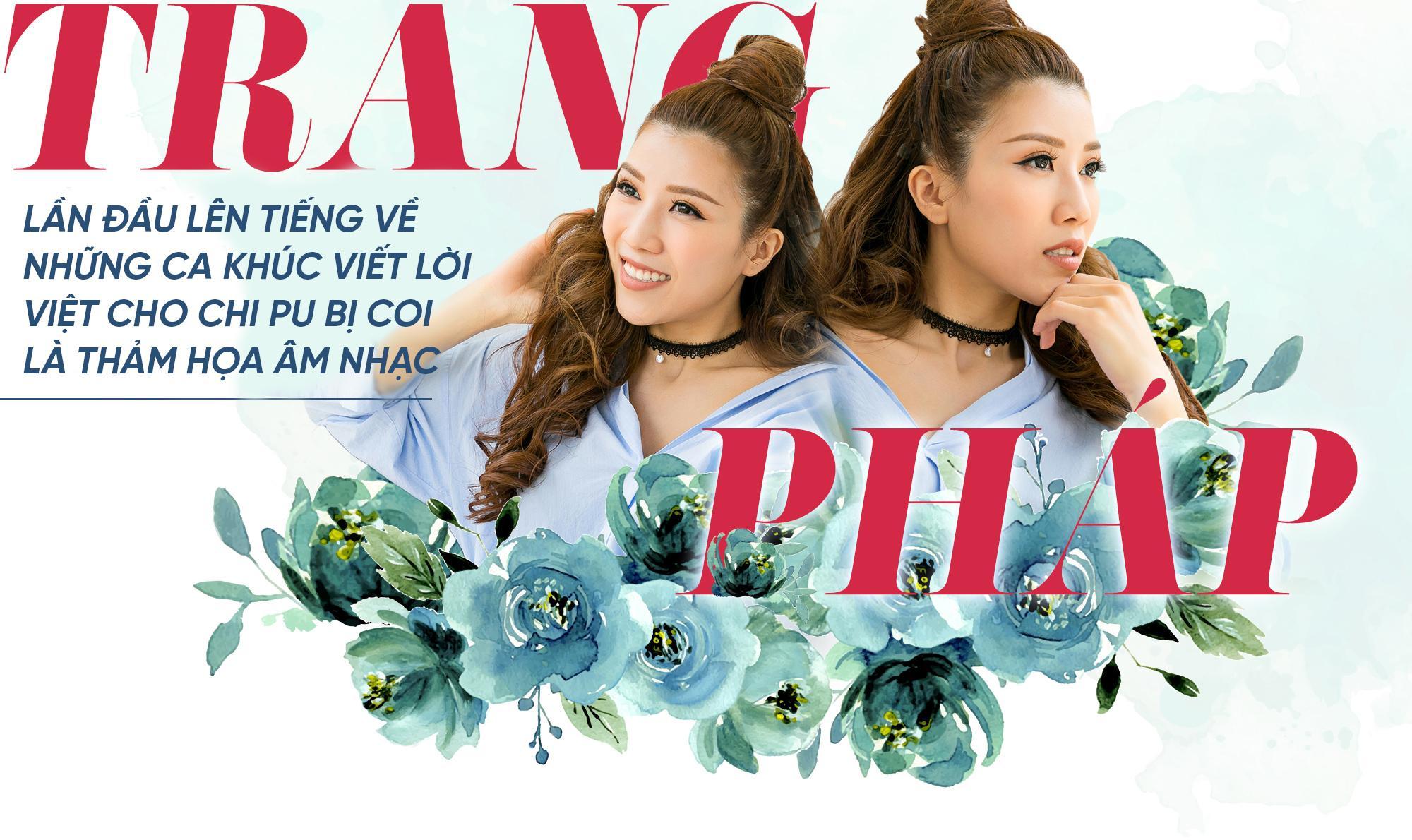Trang Pháp lần đầu mở lời về loạt ca khúc viết lời Việt cho Chi Pu bị coi là 'thảm họa âm nhạc'