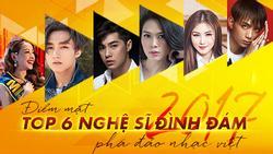 Điểm mặt 6 nghệ sĩ đình đám 'phá đảo' nhạc Việt năm 2017