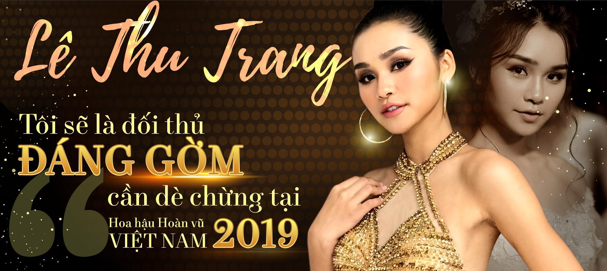 Lê Thu Trang - cô gái đá váy Mâu Thủy: 'Tôi sẽ là đối thủ đáng gờm tại Hoa hậu Hoàn vũ Việt Nam 2019'