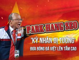 Giải mã tướng số người viết sử vàng cho bóng đá Việt Nam - Park Hang Seo 'kỳ nhân dị tướng'