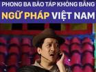 Phong ba bão táp không bằng ngữ pháp Việt Nam quả không hề sai?