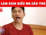 'Mr. Cần Trô' làm osin bá đạo khiến fan cười ngất