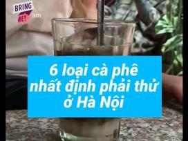 Người Mỹ giới thiệu 6 loại cà phê nhất định phải thử ở Hà Nội