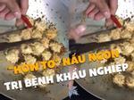 Hướng dẫn nấu món ngon chuyên trị bệnh 'khẩu nghiệp'