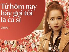 Cách đây 1 năm Chi Pu từng gây náo loạn showbiz khi tuyên bố đi hát: 'Từ hôm nay hãy gọi tôi là ca sĩ'