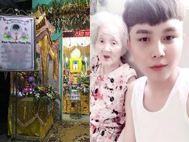 Bạn bè, người thân shock nặng trước sự ra đi của Nguyễn Ngọc Phú - chàng cháu trai hiếu thảo của 'bà ngoại xì tin'