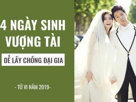 4 ngày sinh vượng tài, giúp phụ nữ dễ lấy chồng đại gia trong năm 2019