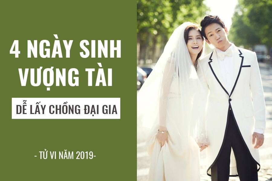 4 ngày sinh vượng tài, giúp phụ nữ dễ lấy chồng đại gia trong năm 2019-1