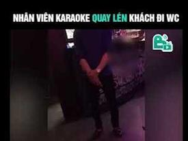 Xôn xao clip bóc mẽ nam nhân viên quán karaoke quay lén khách nữ đi vệ sinh trong 26 phút
