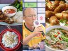 HLV Park Hang Seo yêu thích những món ăn Việt nào?