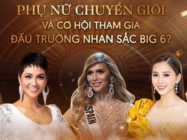 Người đẹp chuyển giới thi đấu trường nhan sắc Big 6: Các hoa hậu Việt Nam 100% ủng hộ?