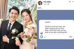 Trúc Nhân 'cạn lời' khi được fan khen: 'Thích nhạc anh nhưng hâm mộ hơn sau đám cưới Đông Nhi'