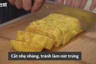 Cách làm trứng cuộn nhiều tầng chuẩn vị Hàn Quốc