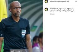 Trọng tài Oman mở lại trang cá nhân nhưng khóa phần bình luận