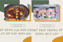 Cẩn thận kẻo hại cả nhà nếu cứ giữ mãi những thói quen nấu nướng này