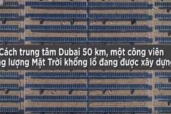Công viên năng lượng Mặt Trời 13,6 tỷ USD ở Dubai