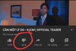 Sau vài giờ đăng tải lượng dislike của teaser MV 'Cần một lý do' của K-ICM đang tăng tốc với độ không phanh