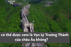 Pháo đài cổ như Vạn Lý Trường Thành ở châu Âu