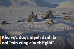 Tộc người du mục sống hàng nghìn năm ở xứ lạnh âm 50 độ C