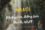 Cảm xúc ùa về với 15 con đường 'đặc sản' Hà Nội, đi xa mấy cũng nhớ nao lòng