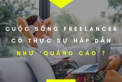Freelancer - xu hướng làm việc 'hot hit' của giới trẻ hay chỉ là cách chạy trốn áp lực cuộc sống?