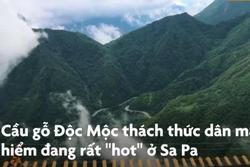 Lên Sa Pa trải nghiệm đứng tim với cầu gỗ cao hơn 2.000 m