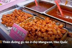 Loạt gà rán giòn 6 vị ở chợ Hàn Quốc