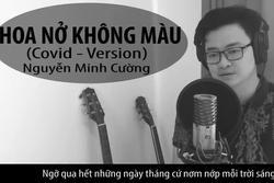 Nguyễn Minh Cường hát 'Hoa nở không màu' phiên bản chống dịch