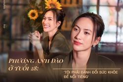 Phương Anh Đào ở tuổi 28: 'Tôi phải đánh đổi sức khỏe để nổi tiếng'