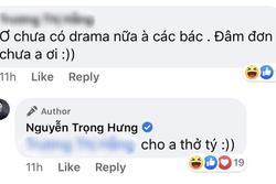 Dân mạng vào 'cà khịa' sao drama chưa có diễn biến mới, đạo diễn Trọng Hưng đáp: 'Cho anh thở tí'