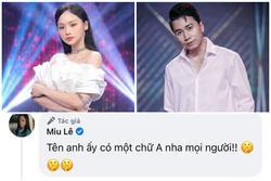 Miu Lê hé lộ tên người tình có chữ 'A', netizen bóc luôn Karik chính là Khoa