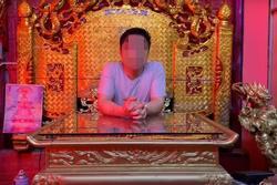 Người tự xưng 'Ngọc hoàng Đại đế' bị 'sờ gáy' sau nhiều phát ngôn gây sốc